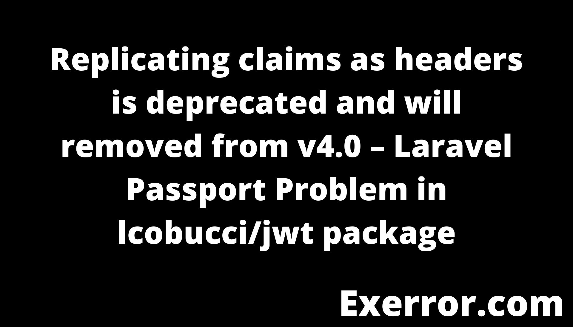 Replicating claims as headers is deprecated and will removed from v4.0 – Laravel Passport Problem in lcobuccijwt package