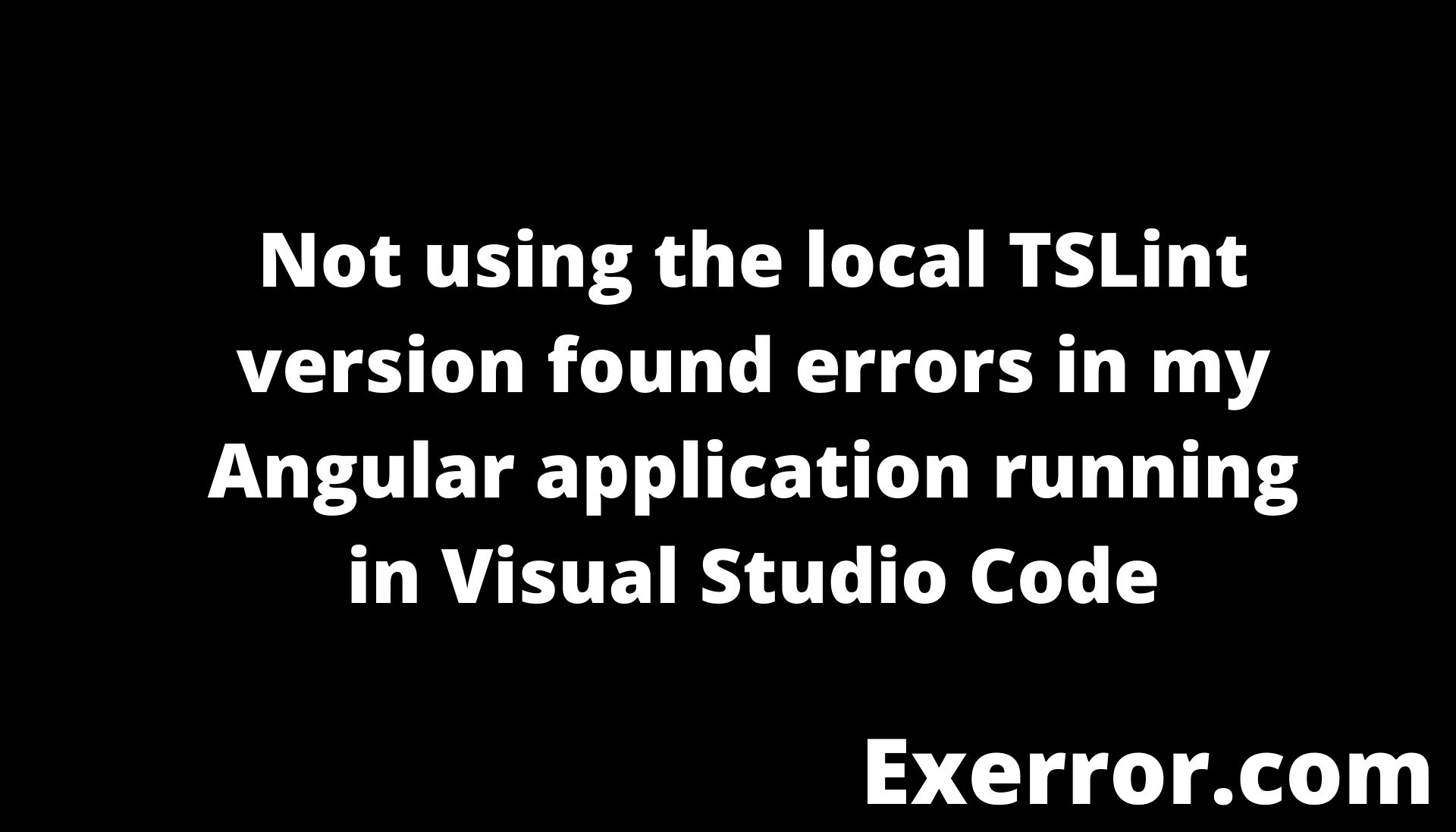Not using the local TSLint version found errors in my Angular application running in Visual Studio Code