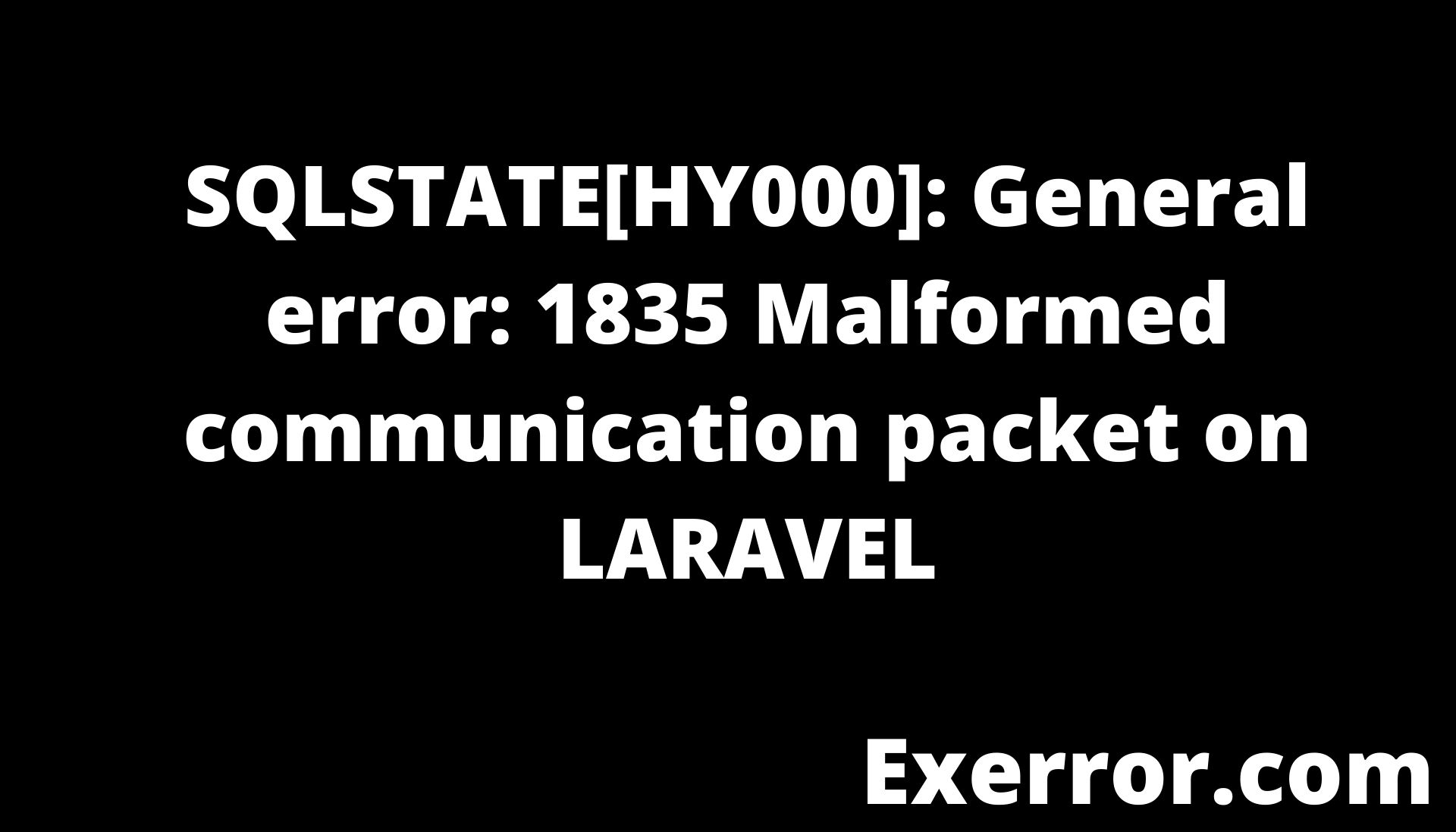 SQLSTATE[HY000] General error 1835 Malformed communication packet on LARAVEL