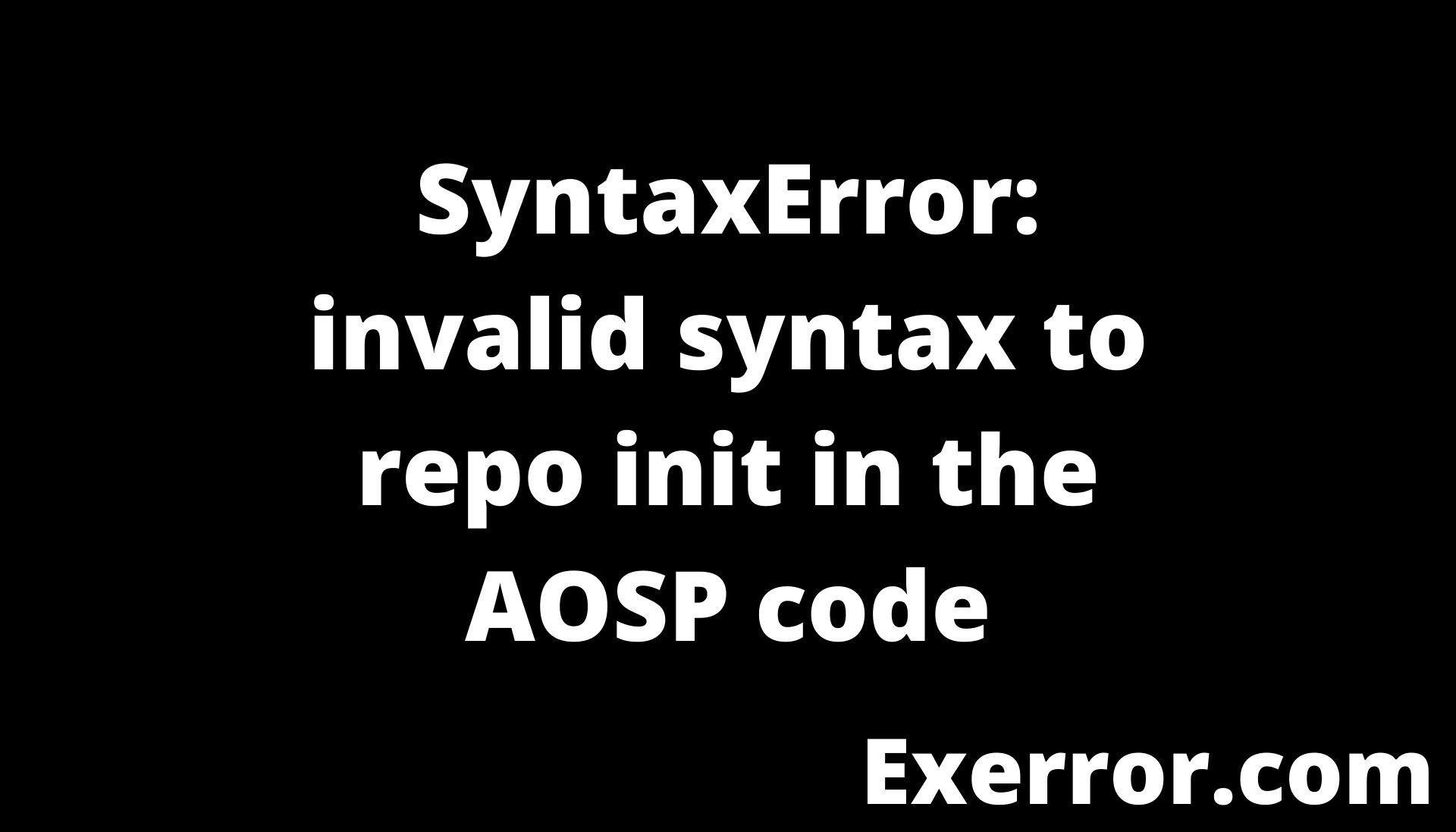 syntaxerror invalid syntax to repo, SyntaxError: invalid syntax to repo init in the AOSP code, invalid syntax to repo init , init in the aosp code