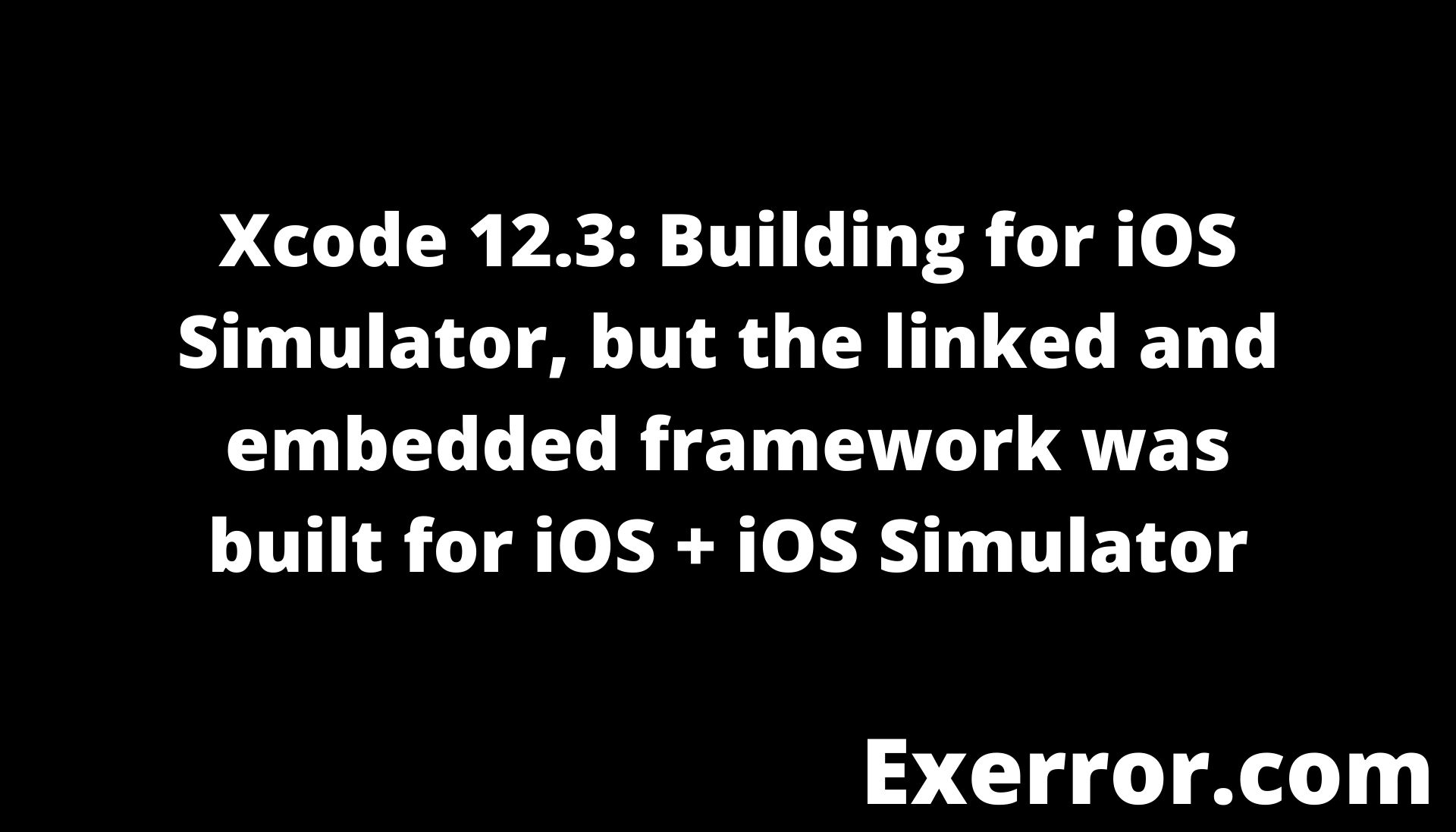 Xcode 12.3 Building for iOS Simulator, but the linked and embedded framework was built for iOS + iOS Simulator, 12.3 building for ios simulator, Xcode 12.3: Building for iOS Simulator but the linked and embedded, built for ios ios simulator
