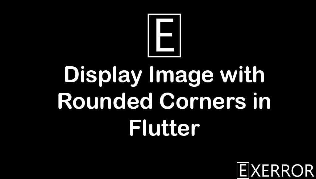 Display Image with Rounded Corners in Flutter