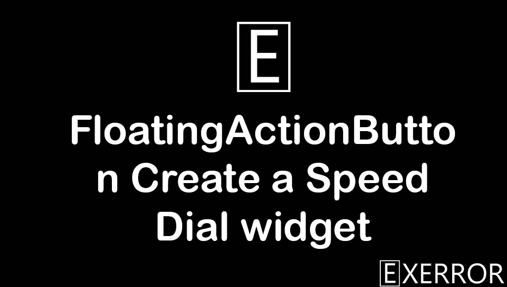 FloatingActionButton Create a Speed Dial widget