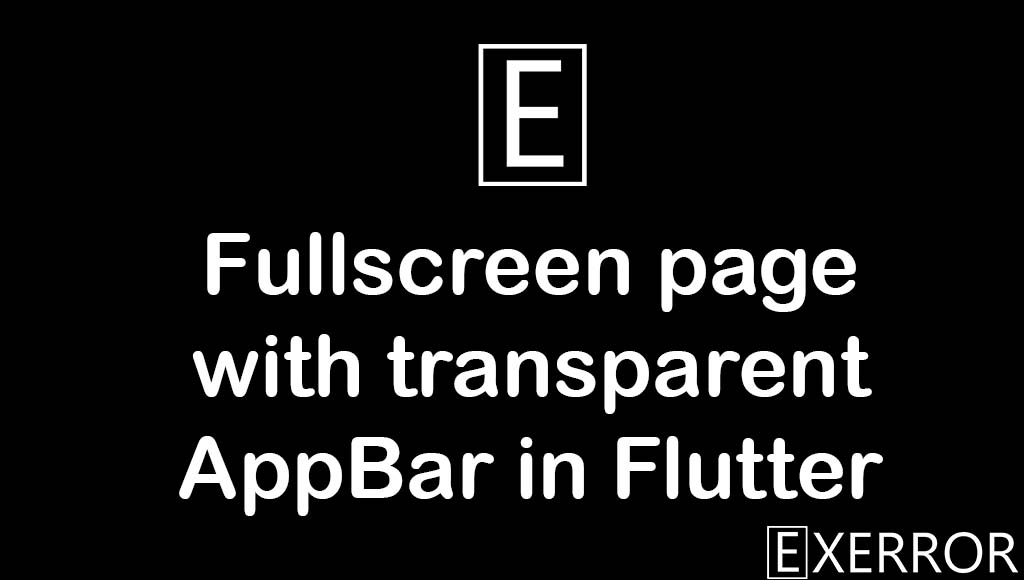 Fullscreen page with transparent AppBar in Flutter