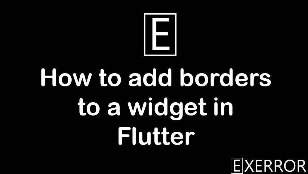 How to add borders to a widget in Flutter