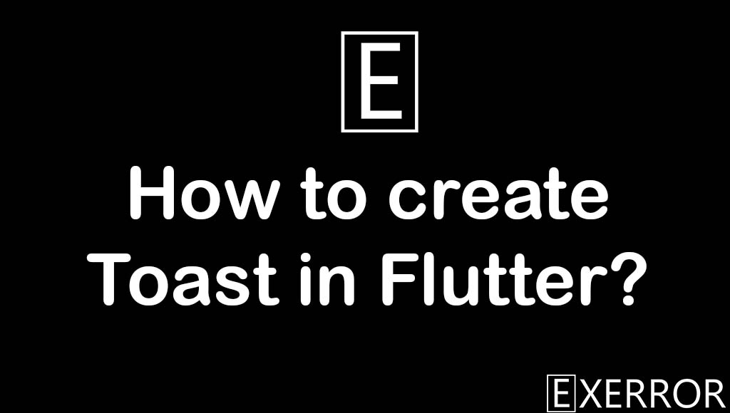 How to create Toast in Flutter