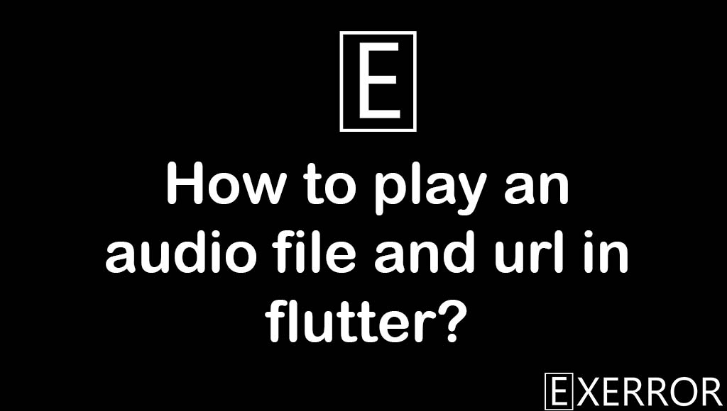 How to play an audio file and url in flutter