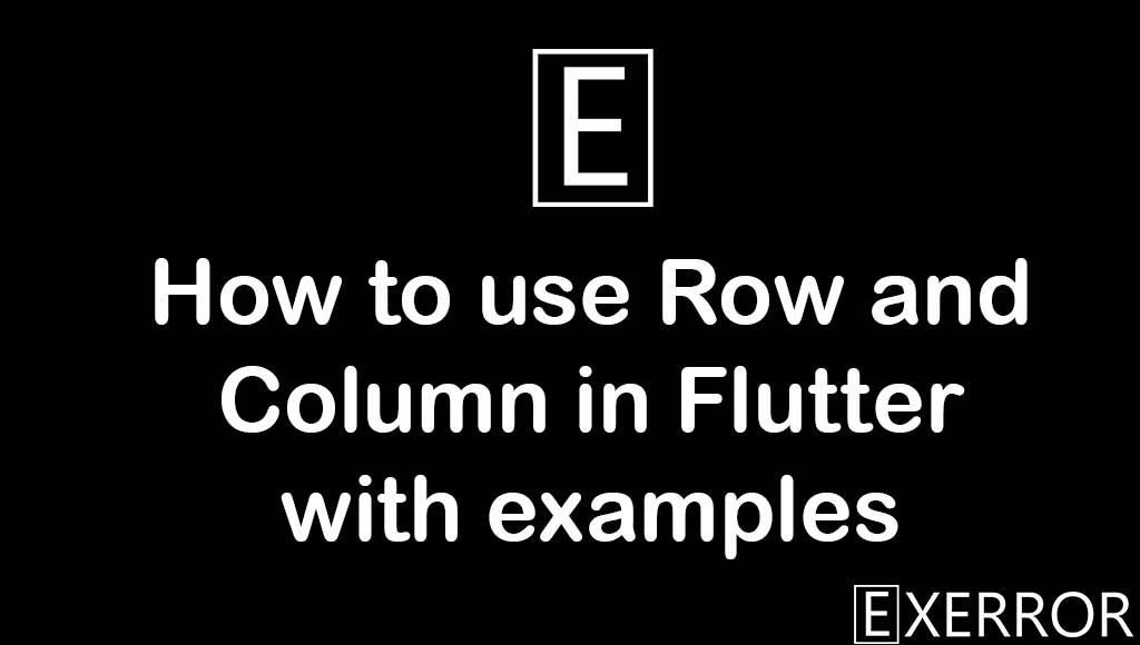 How to use Row and Column in Flutter with examples