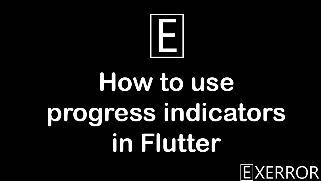 How to use progress indicators in Flutter