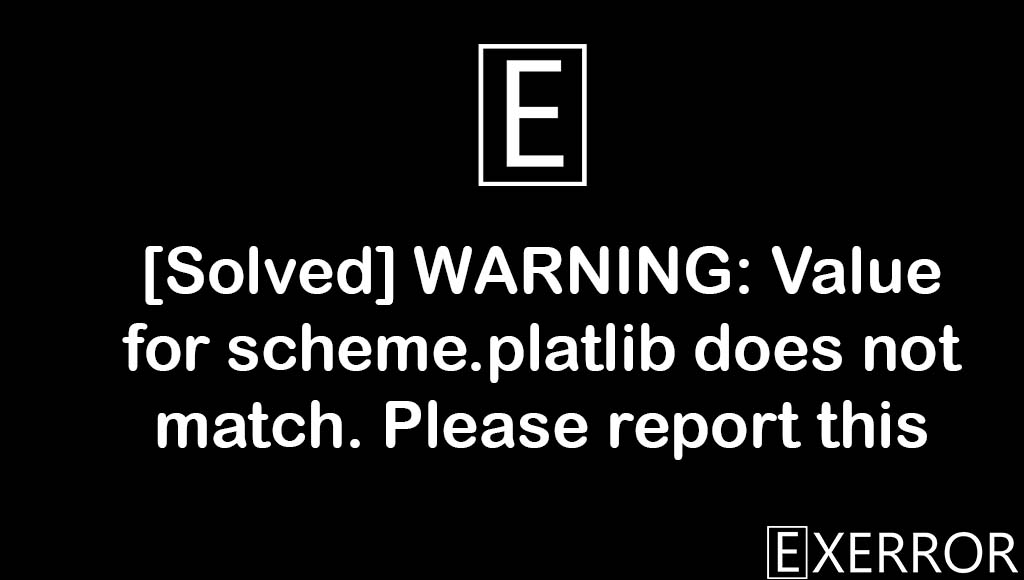 WARNING: Value for scheme.platlib does not match. Please report this, warning value for scheme.platlib, Value for scheme.platlib does not match, Value for scheme.platlib does not match. Please report this,