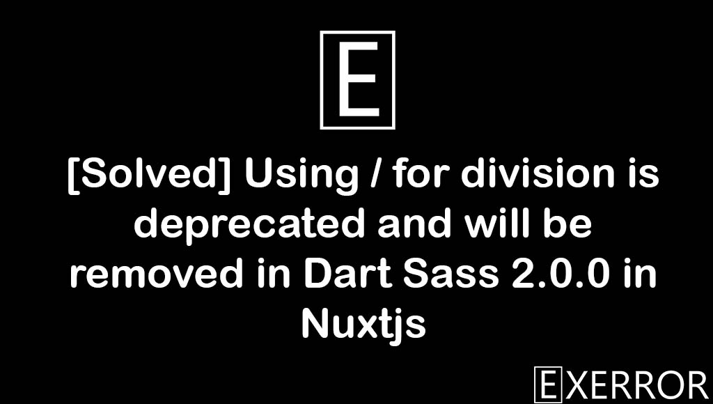 Using / for division is deprecated and will be removed in Dart Sass 2.0.0, division is deprecated and will be removed in Dart Sass 2.0.0, Using / for division is deprecated, removed in Dart Sass 2.0.0, dart sass 2.0.0 error