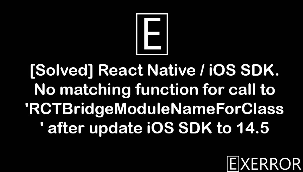 No matching function for call to 'RCTBridgeModuleNameForClass', React Native / iOS SDK. No matching function for call to 'RCTBridgeModuleNameForClass' after update iOS SDK to 14.5, function for call to rctbridgemodulenameforclass, rctbridgemodulenameforclass after update ios sdk