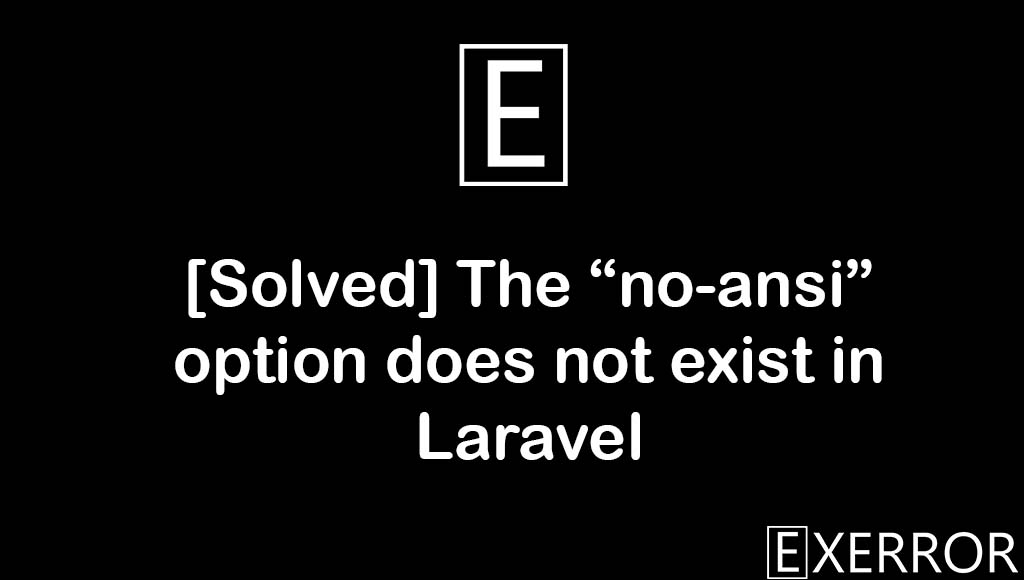 """The """"no-ansi"""" option does not exist in Laravel, The """"no-ansi"""" option does not exist"""