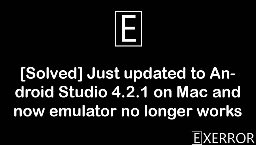 Just updated to Android Studio 4.2.1 on Mac and now emulator no longer works, Android Studio 4.2.1 on Mac and now emulator no longer works, Just updated to Android Studio 4.2.1 on Mac, Mac and now emulator no longer works, Android Studio 4.2.1 on Mac and now emulator