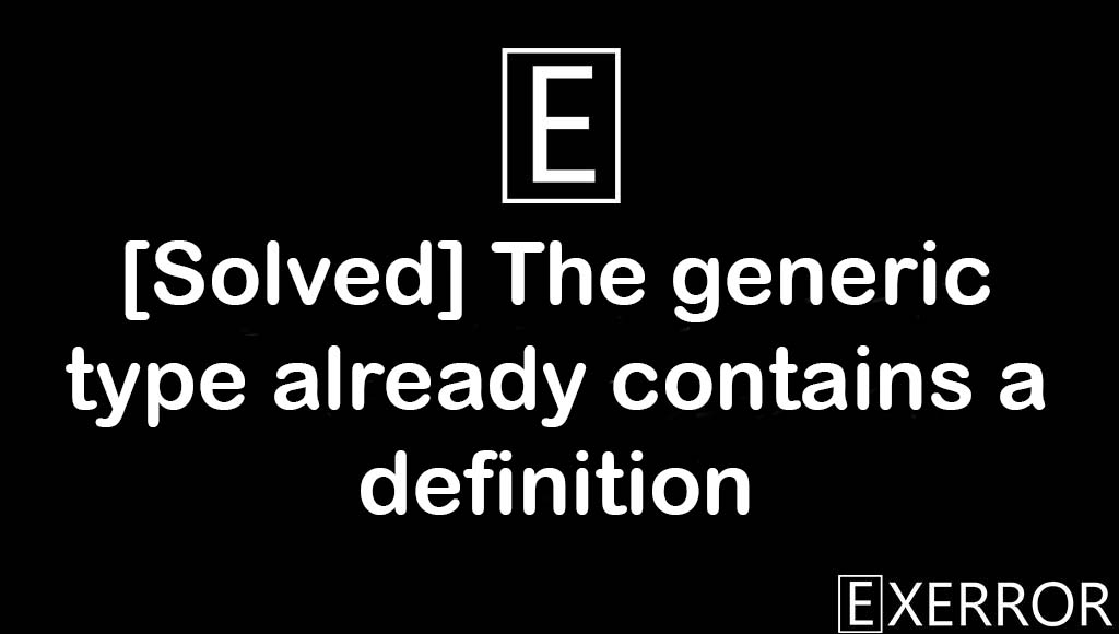 The generic type already contains a definition, error cs0102 the type pair, cs0102 the type pair already, name of a type parameter, type parameter in the type_parameter_list