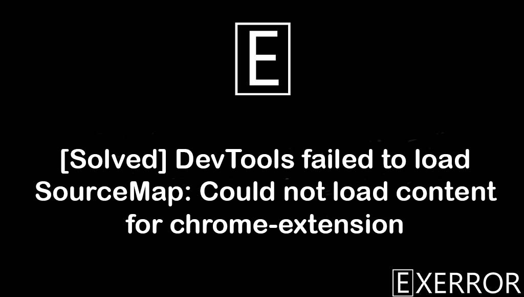 DevTools failed to load SourceMap: Could not load content for chrome-extension, devtools failed to load sourcemap, Could not load content for chrome-extension, devtools failed to load, load content for chrome-extension