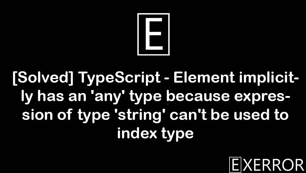 TypeScript - Element implicitly has an 'any' type because expression of type 'string' can't be used to index type, Element implicitly has an 'any' type because expression of type 'string' can't be used to index type, because expression of type 'string' can't be used to index type, Element implicitly has an 'any' type, 'any' type because expression of type 'string' can't be used to index