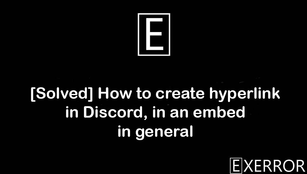 How to create hyperlink in Discord, How to create hyperlink in Discord in an embed in general, create hyperlink in discord, discord in an embed, hyperlink in discord