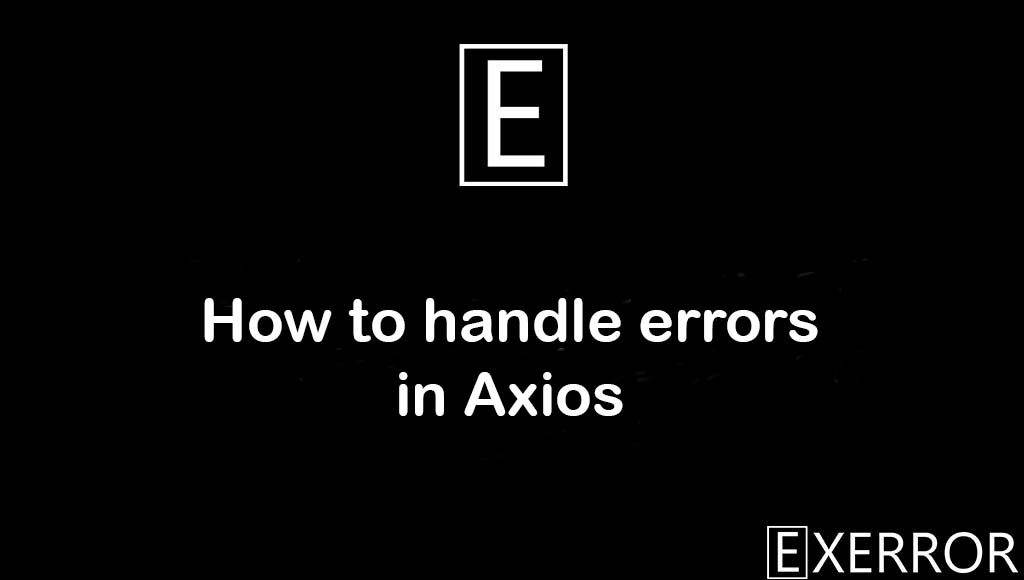 How to handle errors in Axios, handle errors in axios, Axios handling errors, handle errors,