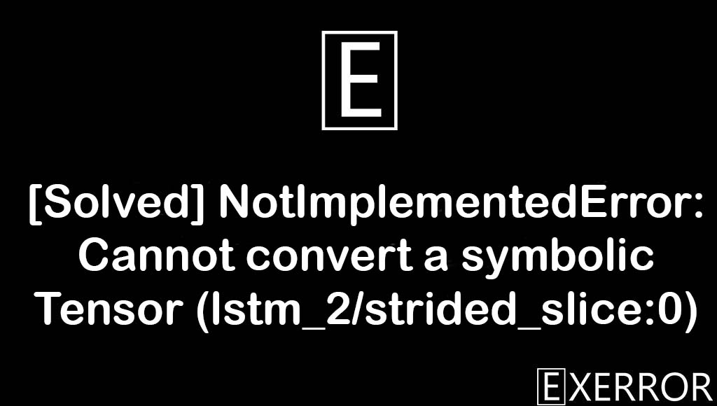 NotImplementedError: Cannot convert a symbolic Tensor (lstm_2/strided_slice:0) to a numpy array, NotImplementedError: Cannot convert a symbolic Tensor, lstm_2/strided_slice:0 to a numpy array, symbolic tensor lstm_2/strided_slice:0, convert a symbolic tensor lstm_2/strided_slice:0