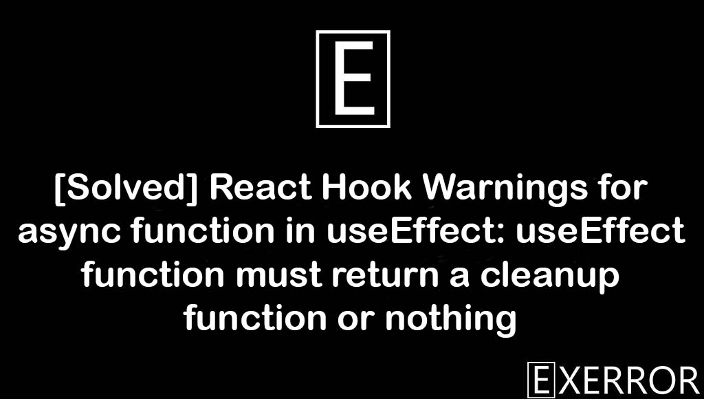 React Hook Warnings for async function in useEffect: useEffect function must return a cleanup function or nothing, useEffect: useEffect function must return a cleanup function or nothing, useEffect function must return a cleanup function or nothing, react hook warnings for async function in useEffect, function in useeffect useeffect function, useEffect function must return a cleanup function or nothing. Promises and userEffect