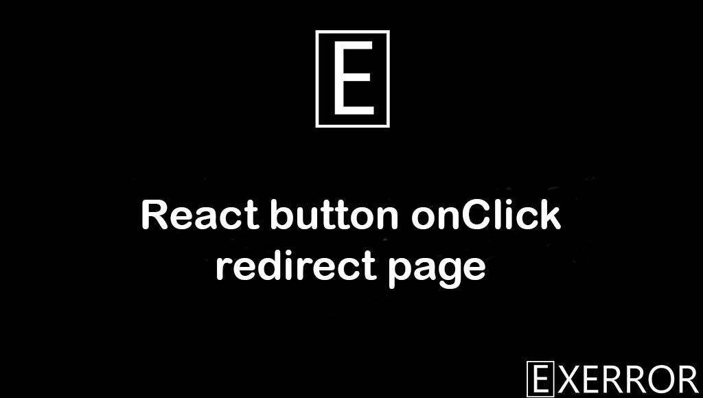 React button onClick redirect page, how to redirect from one page to another page in react-router, redirect from one page to another page in react-router, React button onClick redirect, react button onclick redirect