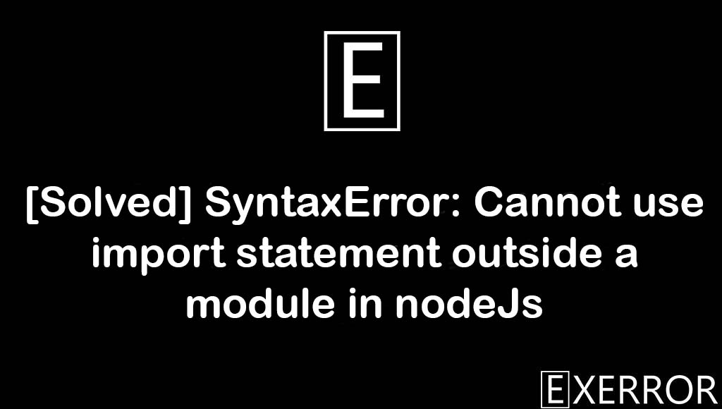 SyntaxError: Cannot use import statement outside a module in nodeJs, Cannot use import statement outside a module in nodeJs, import statement outside a module in nodeJs, SyntaxError: Cannot use import statement outside, statement outside a module in nodeJs