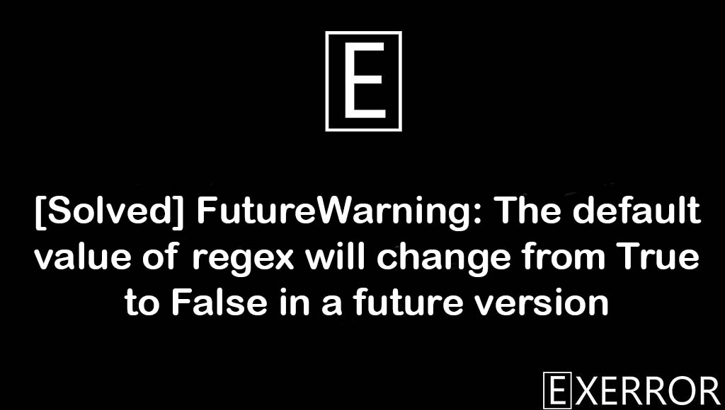 FutureWarning: The default value of regex will change from True to False in a future version, The default value of regex will change from True to False in a future version, FutureWarning: The default value of regex will change from True to False, FutureWarning: The default value of regex, regex will change from True to False in a future version