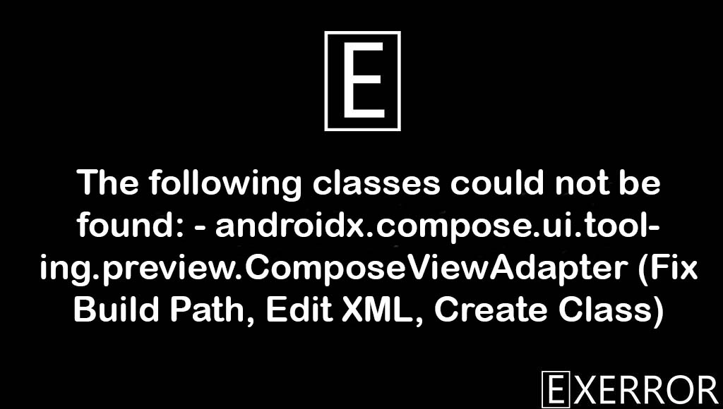 The following classes could not be found: - androidx.compose.ui.tooling.preview.ComposeViewAdapter, androidx.compose.ui.tooling.preview.composeviewadapter fix build path edit, The following classes could not be found, androidx.compose.ui.tooling.preview.ComposeViewAdapter, found androidx.compose.ui.tooling.preview.composeviewadapter fix build path