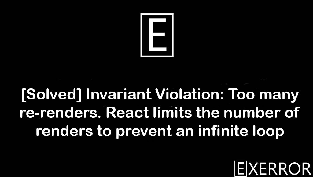Invariant Violation: Too many re-renders. React limits the number of renders to prevent an infinite loop, React limits the number of renders to prevent an infinite loop, Too many re-renders. React limits the number of renders to prevent an infinite loop, Invariant Violation: Too many re-renders, Invariant Violation: Too many re-renders. React limits the number of renders