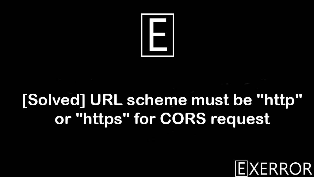 """URL scheme must be """"http"""" or """"https"""" for CORS request, https for cors request error, http or https for cors, URL scheme must be """"http"""" or """"https"""", URL scheme must be """"http"""" or """"https"""" for CORS"""