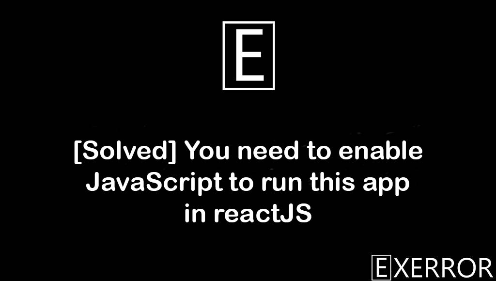 You need to enable JavaScript to run this app in reactJS, You need to enable JavaScript to run this app, enable JavaScript to run this app, javascript to run this app, run this app in reactjs