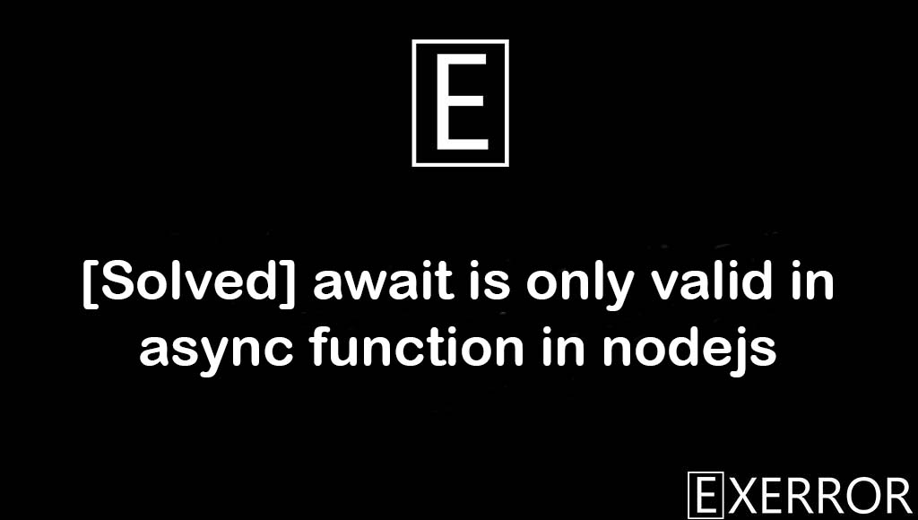 await is only valid in async function in nodejs, async function in nodejs error, valid in async function async function in nodejs function in nodejs error