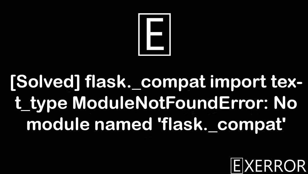 flask._compat import text_type ModuleNotFoundError: No module named 'flask._compat', ModuleNotFoundError: No module named 'flask._compat', text_type modulenotfounderror no module named, modulenotfounderror no module named flask._compat, flask._compat import text_type modulenotfounderror
