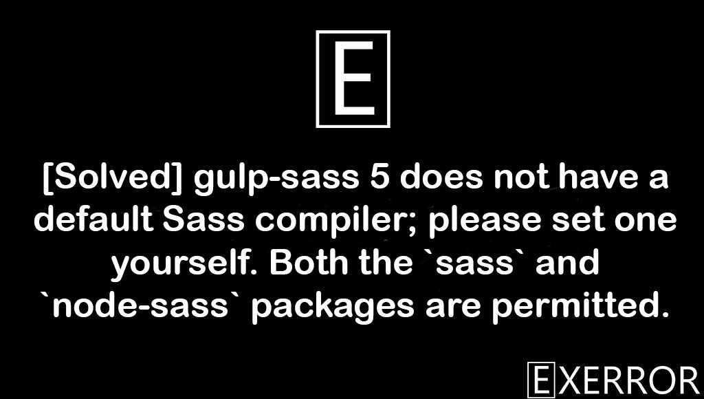 gulp-sass 5 does not have a default Sass compiler; please set one yourself. Both the `sass` and `node-sass` packages are permitted, Both the `sass` and `node-sass` packages are permitted, please set one yourself. Both the `sass` and `node-sass` packages are permitted, gulp-sass 5 does not have a default Sass compiler; please set one yourself, gulp-sass 5 does not have a default Sass compiler