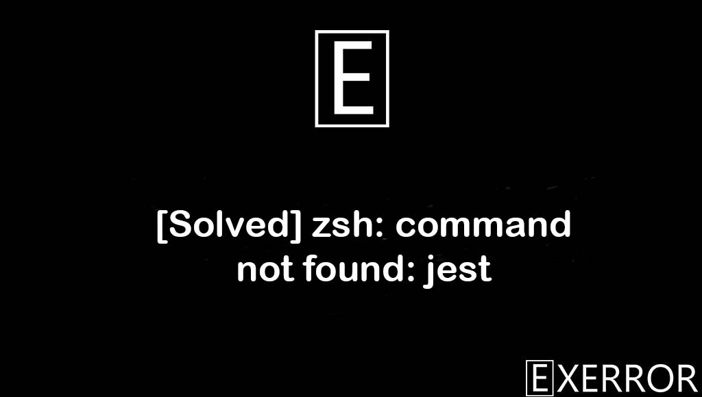 zsh: command not found: jest, command not found: jest, command not found jest, zsh command not found jest