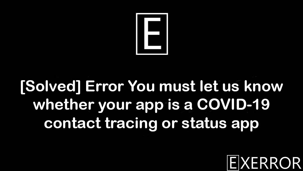 Error You must let us know whether your app is a COVID-19 contact tracing or status app, your app is a COVID-19 contact tracing or status app, Error You must let us know whether your app is a COVID-19 contact tracing, You must let us know whether your app is a COVID-19 contact tracing or status app, You must let us know whether your app is a COVID-19