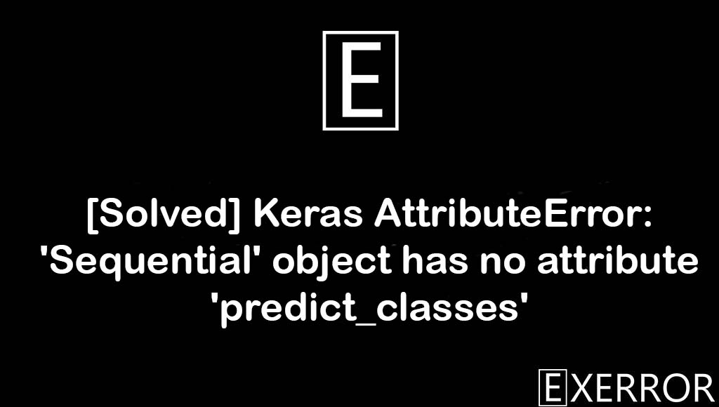 Keras AttributeError: 'Sequential' object has no attribute 'predict_classes', AttributeError: 'Sequential' object has no attribute 'predict_classes', attributeerror sequential object has no attribute predict_classes, attributeerror sequential object has no attribute predict_classes in keras, UserWarning: model.predict_classes() is deprecated and will be removed after 2021-01-01