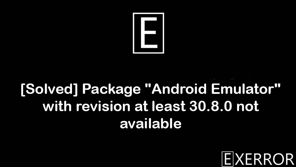 """Package """"Android Emulator"""" with revision at least 30.8.0 not available, package android emulator with revision at least 30.8.0 not available, revision at least 30.8.0 not available, package android emulator, revision at least 30.8.0"""