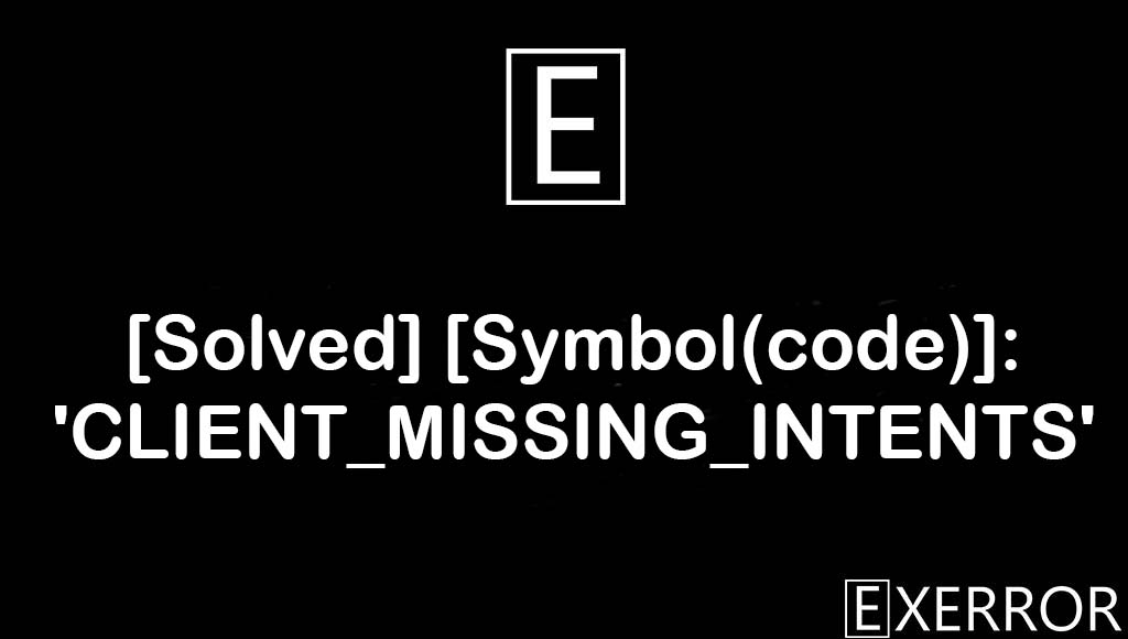 [Symbol(code)]: 'CLIENT_MISSING_INTENTS', client_missing_intents error, CLIENT_MISSING_INTENTS, sybmol code CLIENT_MISSING_INTENTS, unhandledpromiserejectionwarning referenceerror abortcontroller