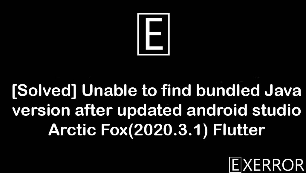 Unable to find bundled Java version after updated android studio Arctic Fox(2020.3.1) Flutter, Unable to find bundled Java version, Unable to find bundled Java version flutter, after updated android studio Arctic Fox(2020.3.1) Flutter, Unable to find bundled Java version after updated android studio Arctic Fox