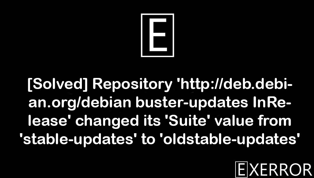 Repository 'http://deb.debian.org/debian buster-updates InRelease' changed its 'Suite' value from 'stable-updates' to 'oldstable-updates', changed its 'Suite' value from 'stable-updates' to 'oldstable-updates', repository http://deb.debian.org/debian buster-updates inrelease changed, buster-updates inrelease changed its suite, http://deb.debian.org/debian buster-updates inrelease changed