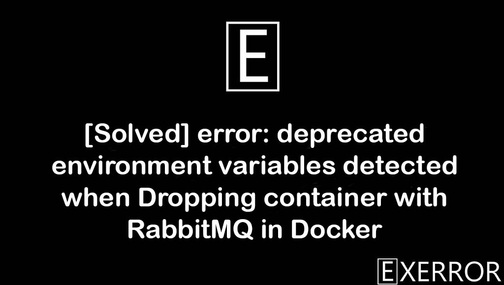 error: deprecated environment variables detected when Dropping container with RabbitMQ in Docker, deprecated environment variables detected when Dropping container with RabbitMQ in Docker, error: deprecated environment variables detected, Dropping container with RabbitMQ in Docker, deprecated environment variables detected when Dropping container with RabbitMQ