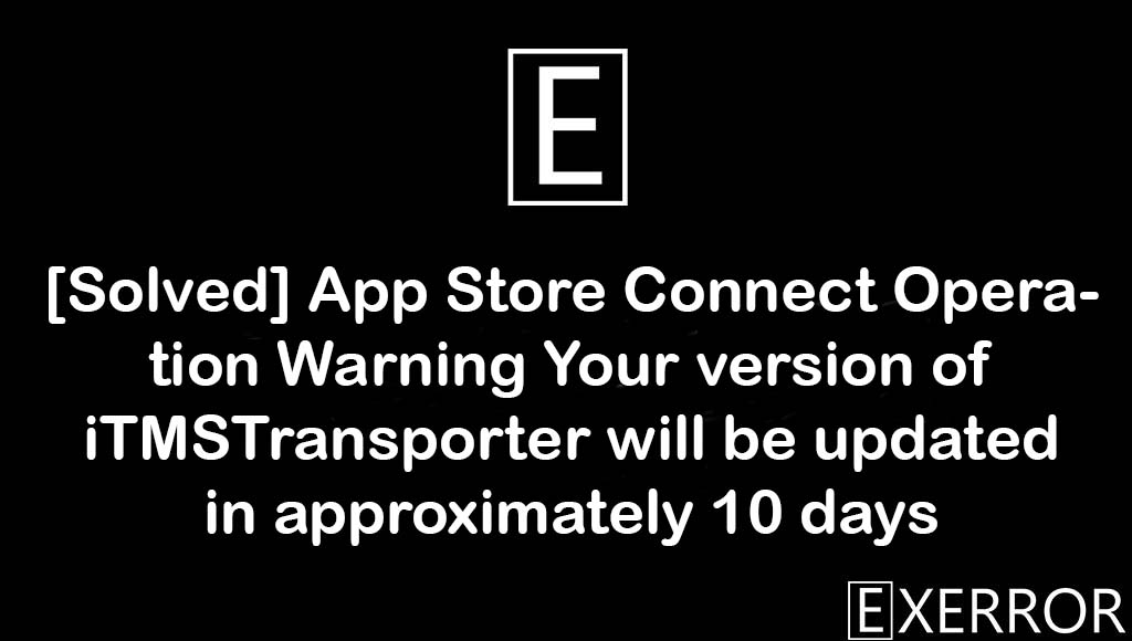 App Store Connect Operation Warning Your version of iTMSTransporter will be updated in approximately 10 days, Your version of iTMSTransporter will be updated in approximately 10 days, iTMSTransporter will be updated in approximately 10 days, App Store Connect Operation Warning Your version of iTMSTransporter will be updated, version of iTMSTransporter will be updated in approximately 10 days