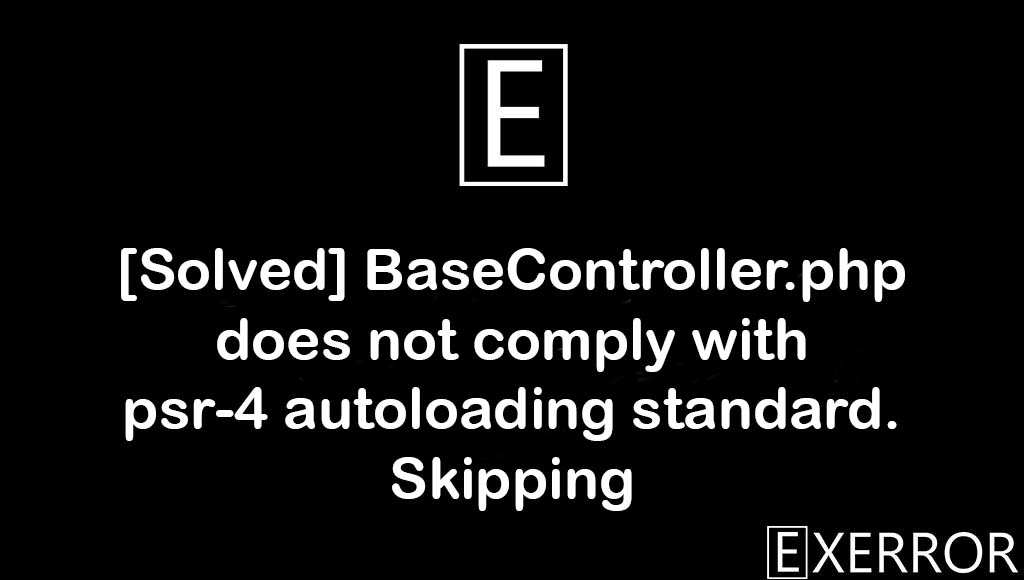 BaseController.php does not comply with psr-4 autoloading standard. Skipping, does not comply with psr-4 autoloading standard. Skipping, not comply with psr-4 autoloading standard, BaseController.php does not comply with psr-4 autoloading standard, psr-4 autoloading standard. Skipping