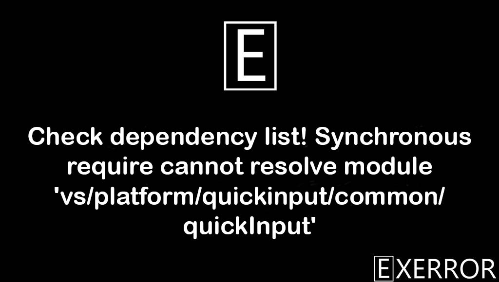 Check dependency list! Synchronous require cannot resolve module 'vs/platform/quickinput/common/quickInput', Synchronous require cannot resolve module 'vs/platform/quickinput/common/quickInput', Check dependency list! Synchronous require cannot resolve module, Synchronous require cannot resolve module, Check dependency list! Synchronous require