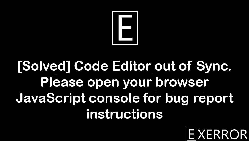 Code Editor out of Sync. Please open your browser JavaScript console for bug report instructions, Code Editor out of Sync, Please open your browser JavaScript console for bug report instructions, Code Editor out of Sync Please open your browser JavaScript console for bug report instructions, Editor out of Sync Please open your browser JavaScript console for bug report instructions