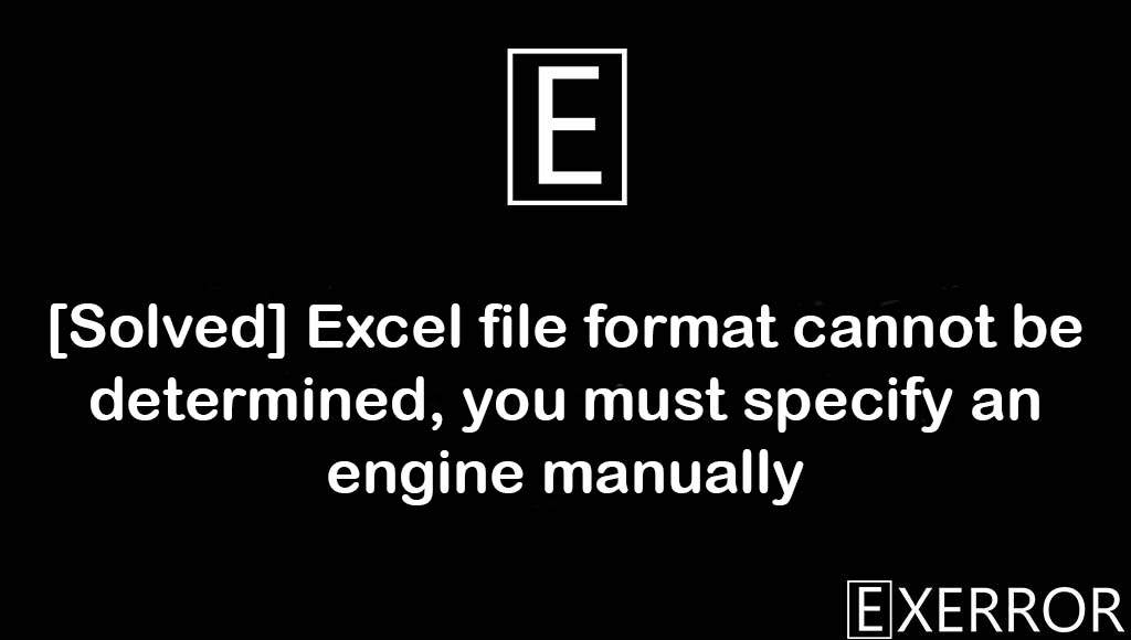 Excel file format cannot be determined, you must specify an engine manually, Excel file format cannot be determined, you must specify an engine manually, Excel file format cannot be determined you must specify an engine manually, file format cannot be determined you must specify an engine manually