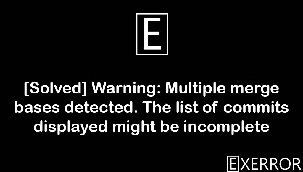 Warning: Multiple merge bases detected. The list of commits displayed might be incomplete, Warning: Multiple merge bases detected, The list of commits displayed might be incomplete, Multiple merge bases detected. The list of commits displayed might be incomplete, Multiple merge bases detected