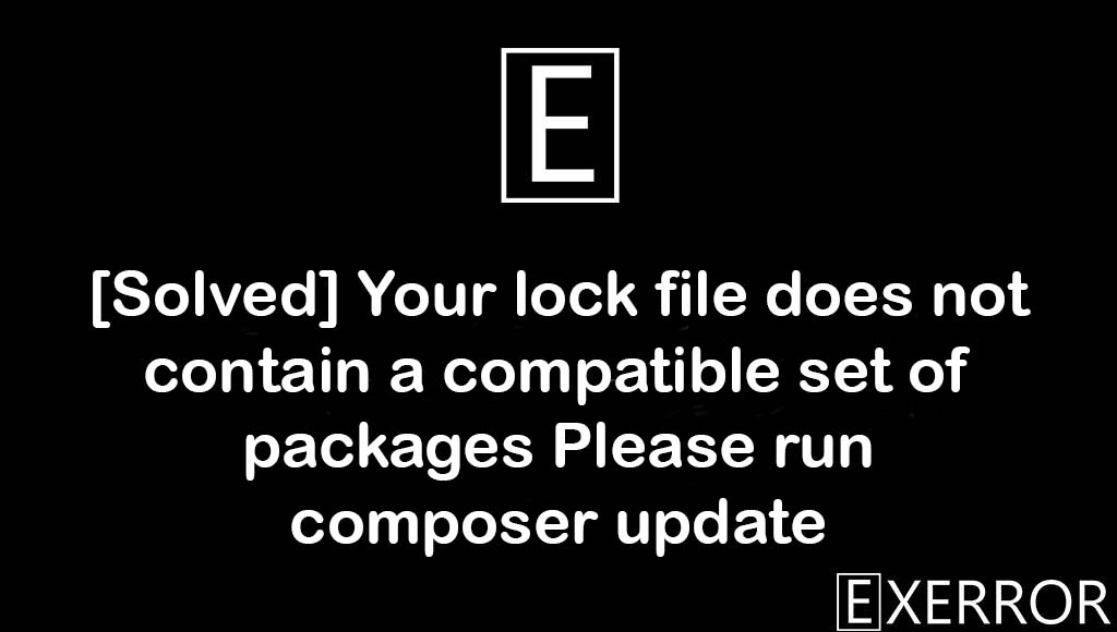 Your lock file does not contain a compatible set of packages Please run composer update, Your lock file does not contain a compatible set of packages, compatible set of packages Please run composer update, lock file does not contain a compatible set of packages, lock file does not contain a compatible set of packages Please run composer update